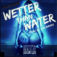 Wetter Than Water — Popsz Stone
