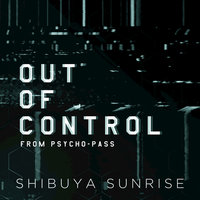 "Out of Control (From ""Psycho Pass"") — Shibuya Sunrise"
