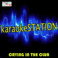 Crying In The Club — Karaoke Station