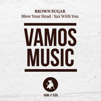 Blow Your Head / Sax with You — Brown Sugar