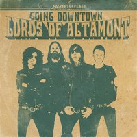Going Downtown — The Lords of Altamont