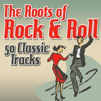 The Roots of Rock & Roll - 50 Classic Tracks — сборник