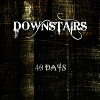 40 Days — Downstairs