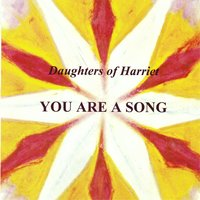 You Are a Song — Daughters of Harriet