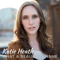 What a Beautiful Name — Katie Heath