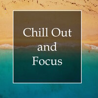 Chill Out and Focus - Must-Listen Ocean Mix for Stress Relief, Study Success, Relaxation, Meditation and Deep Sleep — Chillout Lounge, Serenity garden, Chill out Waves