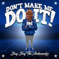 Don't Make Me Do It (Cowboys) — Bay Bay the Ambassador