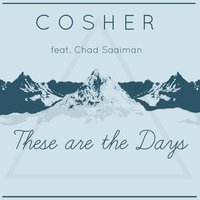 These Are the Days — Chad Saaiman, Cosher