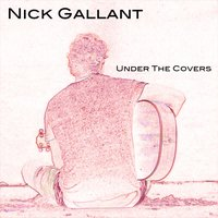 Under the Covers — Nick Gallant