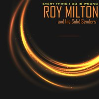 Every Thing I Do Is Wrong — Roy Milton & His Solid Senders