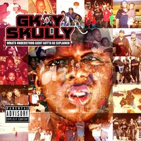 Whats Understood Ain't Got to Be Explained — Gkay Skully