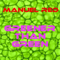 Greener Than Green — Manuel Red