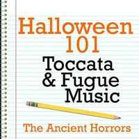 Halloween 101 - Toccata & Fugue Music — The Ancient Horrors