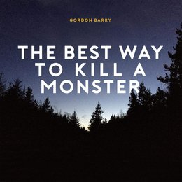 The Best Way to Kill a Monster — Gordon Barry