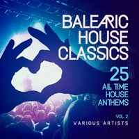 Balearic House Classics, Vol. 2 (25 All Time House Anthems) — сборник