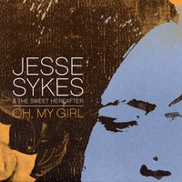 Oh, My Girl — Tucker Martine, Jesse Sykes & the Sweet Hereafter