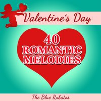 Valentine's Day - 40 Romantic Melodies — The Blue Rubatos