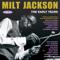 The Early Years 1945-52 — Milt Jackson
