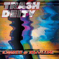 Cross & Divide — Trash Deity