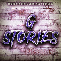 G Stories (By Your Side) — Crystal, Criminal, South Park Mexican, Young C, SPM
