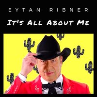 It's All About Me — Eytan Ribner