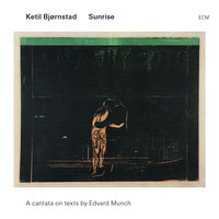 Sunrise - A Cantata On Texts By Edward Munch — Ketil Bjørnstad