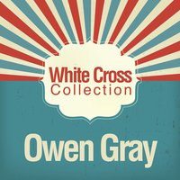 White Cross Collection — Owen Gray