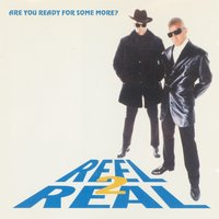 Are You Ready For Some More? — Reel 2 Real