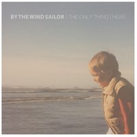 The Only Thing I Hear — By the Wind Sailor