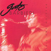 Passion And Fire — Gato Barbieri