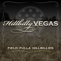 Field Fulla Hillbillies — Hillbilly Vegas