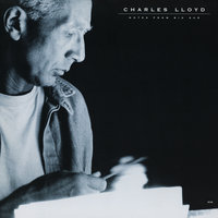 Notes From Big Sur — Charles Lloyd