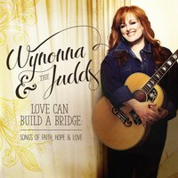 Love Can Build A Bridge: Songs Of Faith, Hope & Love — Wynonna Judd, The Judds