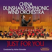 Just for You — China Dunshan Symphonic Wind Orchestra & Adrian Schneider