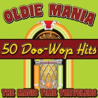 Oldie Mania: 50 Doo-Wop Hits — The Magic Time Travelers