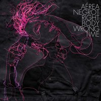 Right Body Wrong Time — Aerea Negrot
