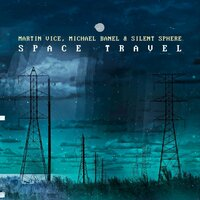 Space Travel — Martin Vice, Silent Sphere, Michael Banel