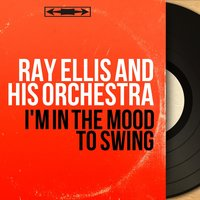 I'm in the Mood to Swing — Ray Ellis and His Orchestra