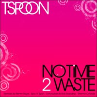 No Time 2 Waste 2009 — T-Spoon