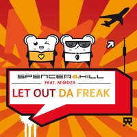 Let out da Freak — Spencer & Hill, Mimoza