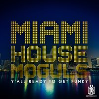 Y'all Ready to Get Funky — Miami House Moguls