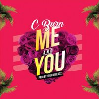 Me and You — C Burn