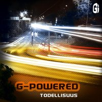 Todellisuus — G., G-Powered, G & Powered