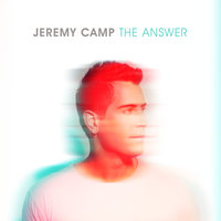 The Answer — Jeremy Camp