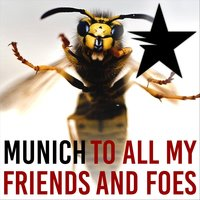 To All My Friends and Foes — Munich