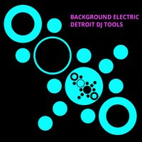 Detroit DJ Tools — Background Electric
