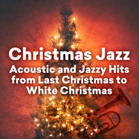 Christmas Jazz - Acoustic and Jazzy Hits from Last Christmas to White Christmas — сборник