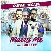 Marry Me — Gallaxy, Qwame Decash