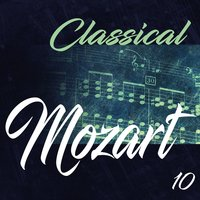 Classical Mozart 10 — Carmen Piazzini, Michael Gantvarg, Carmen Piazzini, Michael Gantvarg, The Saint Petersburg Soloists, The Saint Petersburg Soloists, Вольфганг Амадей Моцарт