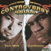 Controversy Sells — Chamillionaire, Paul Wall